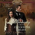 Beauty and the Clockwork Beast: The Steampunk Proper Romances, Book 1 | Nancy Campbell Allen