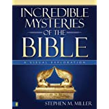 Incredible Mysteries of the Bible: A Visual Exploration (Zondervan Visual Reference Series) ~ Stephen M. Miller