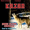 Kazan Audiobook by James Oliver Curwood Narrated by Kevin Foley