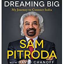 Dreaming Big: My Journey to Connect India Audiobook by Sam Pitroda, David Chanoff Narrated by Gregory Allen Siders