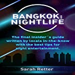Bangkok: Nightlife: The Final Insider's Guide Written by Locals in-the-Know with the Best Tips for Night Entertainment | Sarah Retter