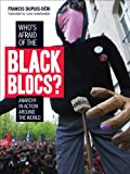 Francis Dupuis-Deri Who's Afraid of the Black Blocs?: Anarchy in Action Around the World