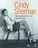 Cindy Sherman: The Early Works: Catalogue Raisonne, 1975-1977