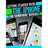 """Getting Started with the iPhone for """"Dumbphone"""" Refugees: With information on iPhone features, functions, applications, ring tones and more. (Tech 101 Kindle Book Series) ~ Jason Cipriani"""