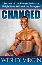 Changed, Secrets Of The Fitness Industry, Weight-loss Without The Struggle!: Everything From Smoothies To Superfoods