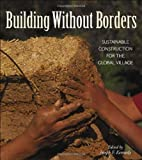 img - for Building Without Borders: Sustainable Construction for the Global Village (Natural Building Series) book / textbook / text book