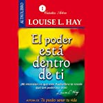 El poder esta dentro de ti [The Power Is Within You] | Louise H. Hay