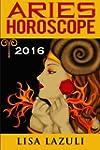 Aries Horoscope 2016: Astrology and N...