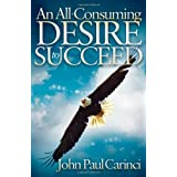 An All-Consuming Desire to Succeed ~ John Paul Carinci
