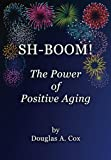 img - for SH-BOOM! The Power Of Positive Aging book / textbook / text book