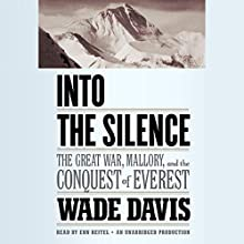 Into the Silence: The Great War, Mallory, and the Conquest of Everest | Livre audio Auteur(s) : Wade Davis Narrateur(s) : Enn Reitel