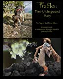 Truffles: Their Underground Story: The Dragons Nest Photo Album. A Growers Guide  to underground structures related to growing Truffles.
