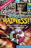 Digital Photo Madness! (Lark Photography Book)