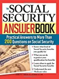 The Social Security Answer Book: Practical Answers to More Than 200 Questions on Social Security