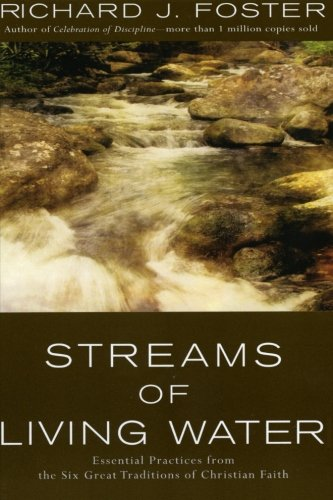Streams of Living Water: Celebrating the Great Traditions of Christian Faith: Richard J. Foster: 9780060628222: Amazon.com: Books