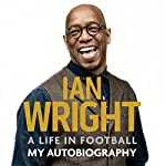 A Life in Football: My Autobiography | Ian Wright