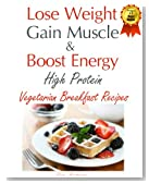 Lose Weight & Gain Muscle - High Protein Vegetarian Breakfast Recipes (protein for vegetarians)