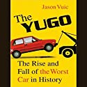 The Yugo: The Rise and Fall of the Worst Car in History (       UNABRIDGED) by Jason Vuic Narrated by Erik Synnestvedt