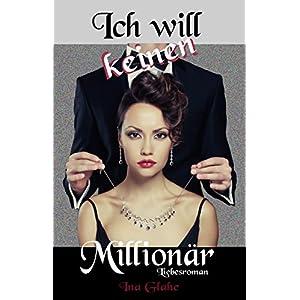 Ich will keinen Millionär: Sinnlicher Liebesroman