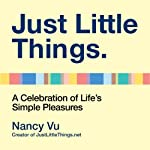 Just Little Things: A Celebration of Life's Simple Pleasures | Nancy Vu