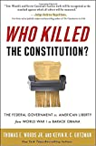 img - for Who Killed the Constitution?: The Federal Government vs. American Liberty from World War I to Barack Obama book / textbook / text book