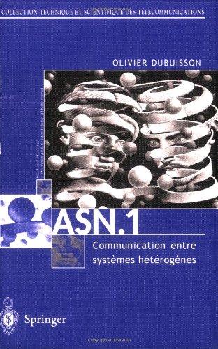 ASN.1 Communication entre systèmes hétérogènes: Guide d'utilisation, manuel de référence (Collection Technique Et Scientifique Des Telecommunications) (French Edition)