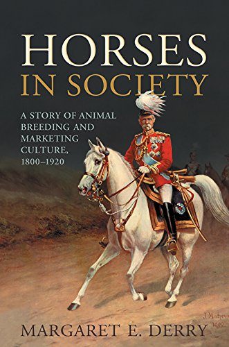 Horses in Society: A Story of Animal Breeding and Marketing Culture, 1800-1920