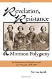 Merina Smith Revelation, Resistance, and Mormon Polygamy: The Introduction and Implementation of the Principle, 1830-1853