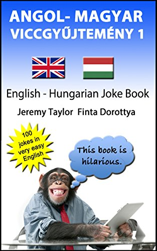 Jeremy Taylor - Angol- Magyar Viccgyujtemény 1: English Hungarian Joke Book (Language Learning Joke Books)