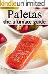 Fruit Paletas :The Ultimate Recipe Gu...