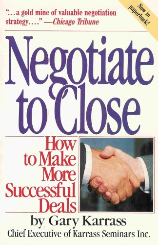 Negotiate to Close: How to Make More Successful Deals (A Gold Mine of Negotiation Strategy)