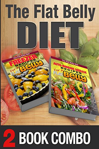 Auto-Immune Recipes for a Flat Belly and Freezer Recipes for a Flat Belly: 2 Book Combo (The Flat Belly Diet ) by Mary Atkins
