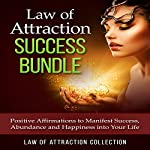Law of Attraction Success Bundle: Positive Affirmations to Manifest Success, Abundance and Happiness into Your Life |  Law of Attraction Collection