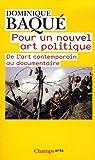 echange, troc Dominique Baqué - Pour un nouvel art politique : De l'art contemporain au documentaire
