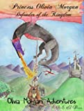 img - for Princess Olivia Morgan: Defender of the Kingdom (Olivia Morgan Adventures) (Volume 1) book / textbook / text book