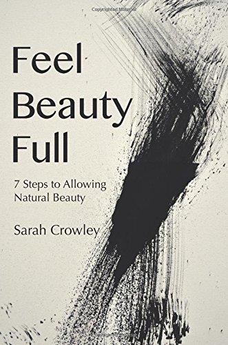 Feel Beauty Full: 7 Steps to Allowing Natural Beauty [Crowley, Sarah] (Tapa Blanda)