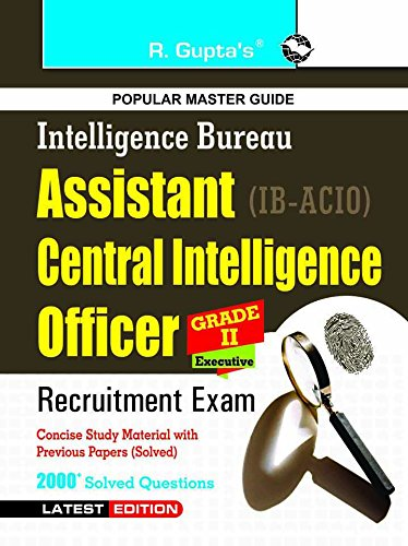 IB - Assistant Central Intelligence Officers (ACIO): Grade-II/Executive Exam Guide: Asst Central Intelligence Officers (ACIO) Grade-II/Executive Exam Guide