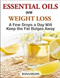 Essentials Oils for Weight Loss - A Few Drops a Day Will Keep the Fat Bulges Away