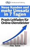 Neue Kunden und mehr Umsatz in 7 Tagen (Online Business Publishing Reports 1)