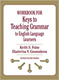 img - for Workbook for Keys to Teaching Grammar to English Language Learners by Folse, Keith S., Goussakova, Ekaterina V. [University of Michigan Press,2009] (Paperback) Workbook book / textbook / text book