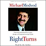 Right Turns: Unconventional Lessons from a Controversial Life | Michael Medved