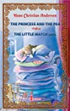 img - for The Princess and the Pea ~ The Little Match Girl. Two Illustrated Fairy Tales by Hans Christian Andersen (Excellent for Bedtime & Young Readers) book / textbook / text book