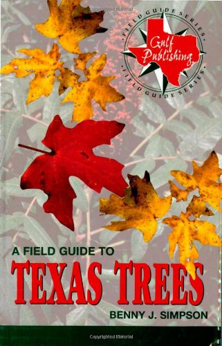 A Field Guide To Texas Trees (Gulf Publishing Field Guide Series)