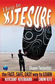 HOW TO KITESURF -- the FAST, SAFE, EASY WAY to LEARN to KITESURF, KITEBOARD, and SNOW KITE