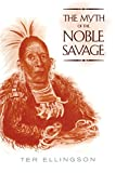 img - for The Myth of the Noble Savage by Ter Ellingson (16-Jan-2001) Paperback book / textbook / text book
