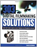 img - for 303 Digital Filmmaking Solutions : Solve Any Video Shoot or Edit Problem in Ten Minutes or Less, for Ten Dollar or Less (Digital Video/Audio) by Chuck Gloman (2003-03-21) book / textbook / text book