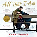 All That I Am: A Novel (       UNABRIDGED) by Anna Funder Narrated by Judy Bennett, Saul Reichlin