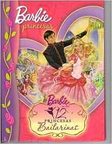 Barbie en la 12 Princesas Bailarinas (Barbie Princesas(spanish edition