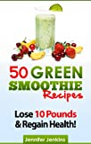 img - for 50 Green Smoothie Recipes - Lose 10 Pounds & Regain Health! (Quick & Easy) book / textbook / text book