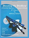 Shooting the Stickbow: A Practical Approach to Classical Archery